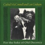Cathal McConnell and Len Graham - For The Sake of Old Decency